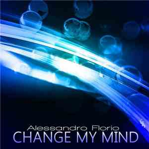 Alessandro Florio - Change My Mind download mp3