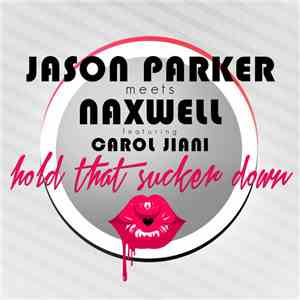 Jason Parker  Meets NaxWell Featuring Carol Jiani - Hold That Sucker Down download mp3